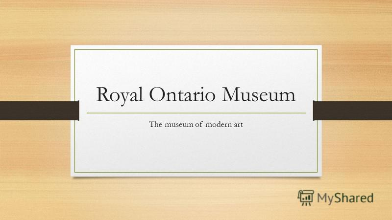 Royal Ontario Museum The museum of modern art
