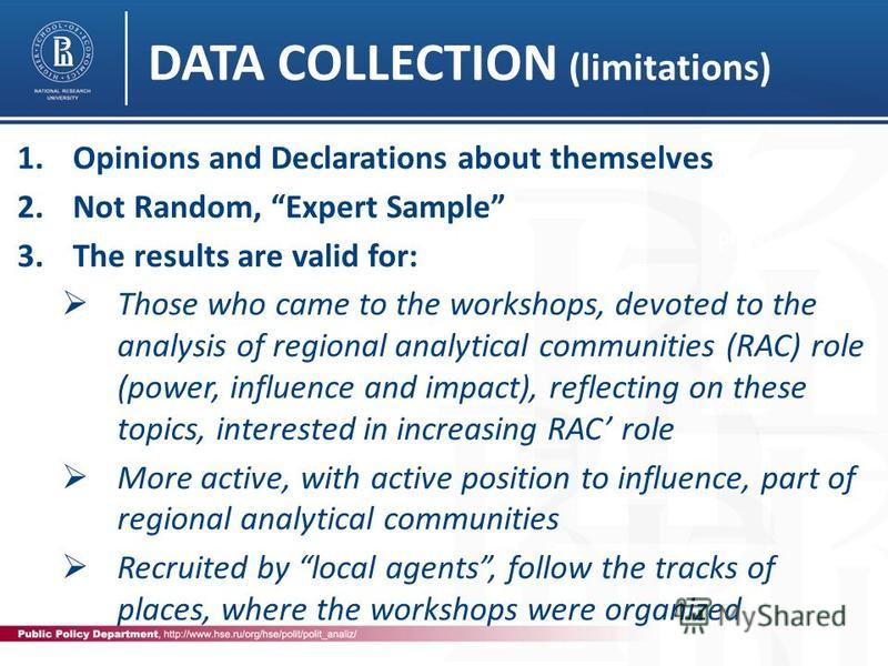 DATA COLLECTION (limitations) photo 1. Opinions and Declarations about themselves 2. Not Random, Expert Sample 3. The results are valid for: Those who came to the workshops, devoted to the analysis of regional analytical communities (RAC) role (power