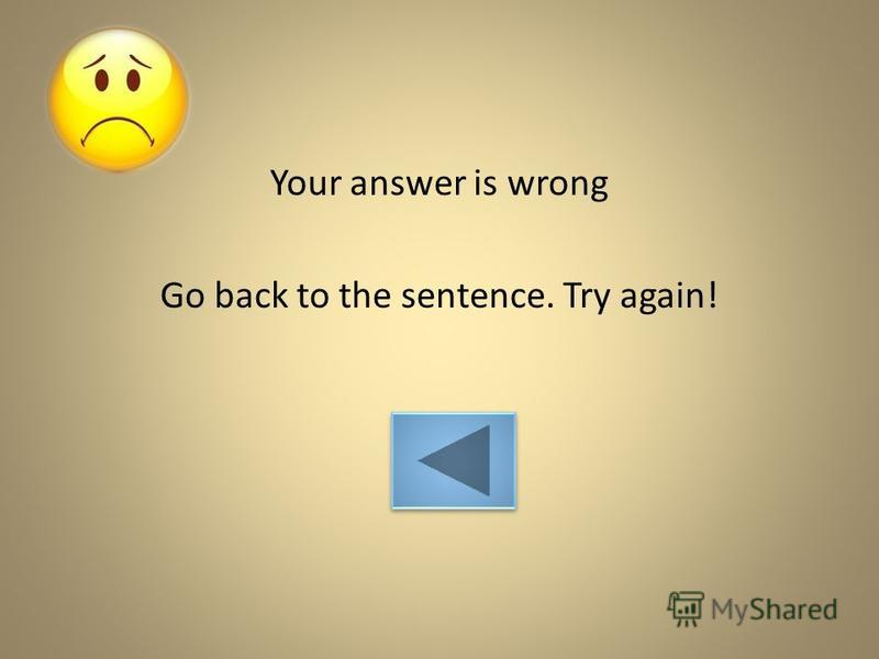 Your answer is wrong Go back to the sentence. Try again!