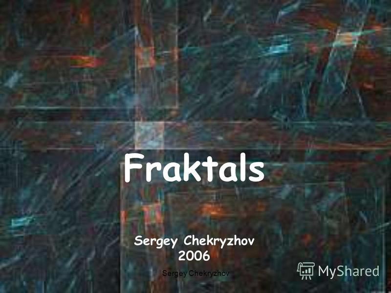 Fraktals Sergey Chekryzhov 2006 Sergey Chekryzhov