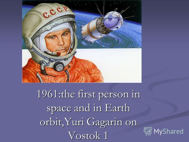 1961:the first person in space and in Earth orbit,Yuri Gagarin on Vostok 1