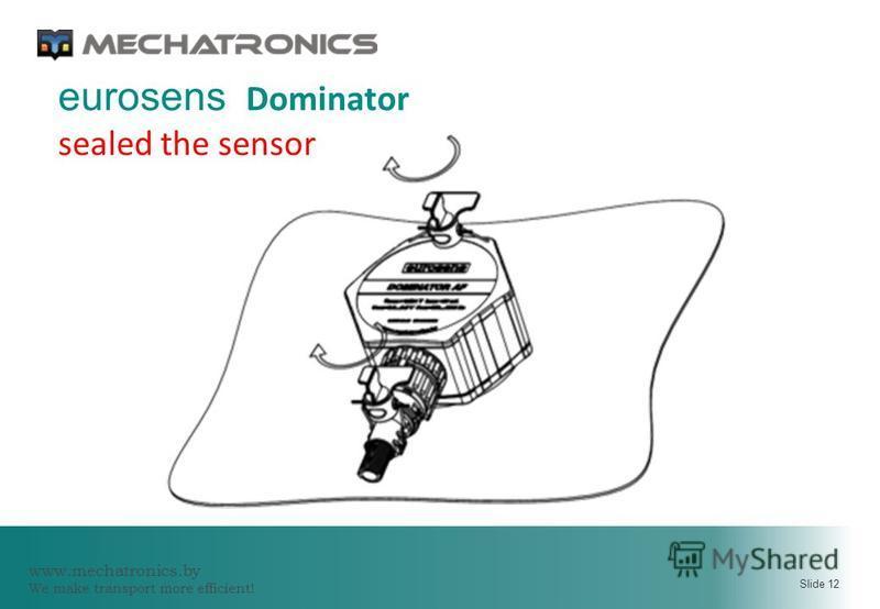 www.mechatronics.by We make transport more efficient! Slide 12 eurosens Dominator sealed the sensor