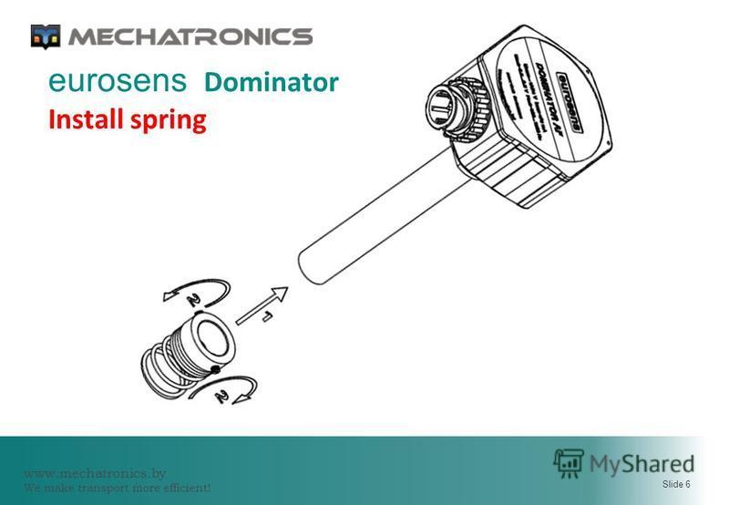 www.mechatronics.by We make transport more efficient! Slide 6 eurosens Dominator Install spring