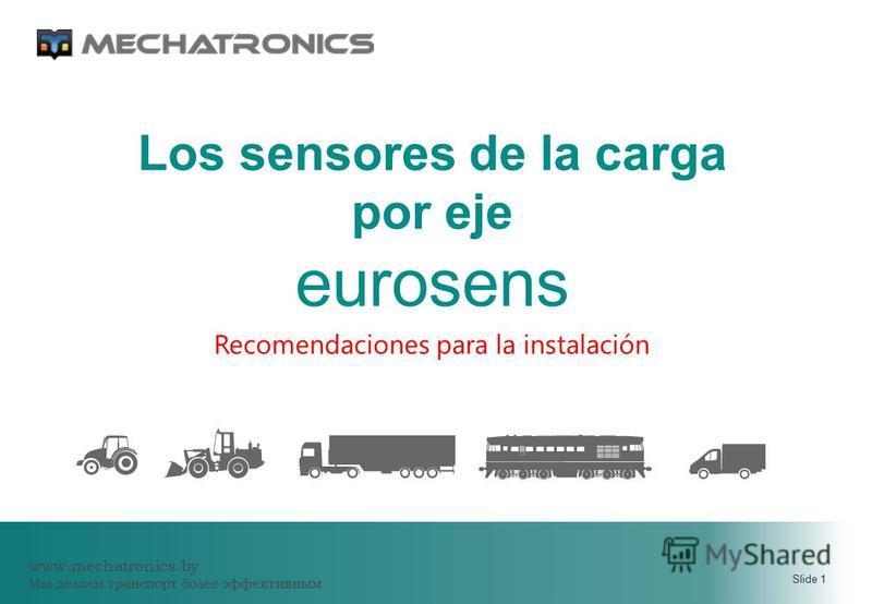 www.mechatronics.by Мы делаем транспорт более эффективным Slide 1 Los sensores de la carga por eje eurosens Recomendaciones para la instalación