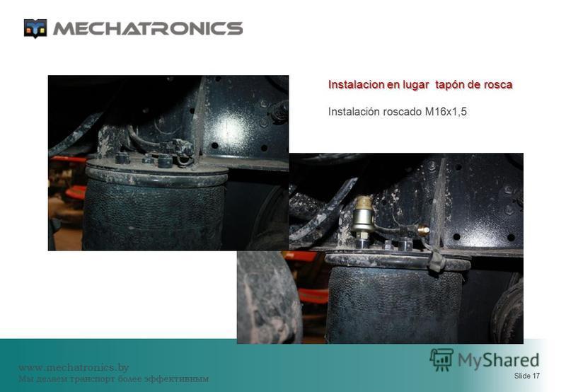 www.mechatronics.by Мы делаем транспорт более эффективным Slide 17 Instalacion en lugar tapón de rosca Instalación roscado M16x1,5