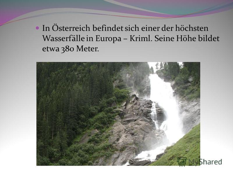 In Österreich befindet sich einer der höchsten Wasserfälle in Europa – Kriml. Seine Höhe bildet etwa 380 Meter.
