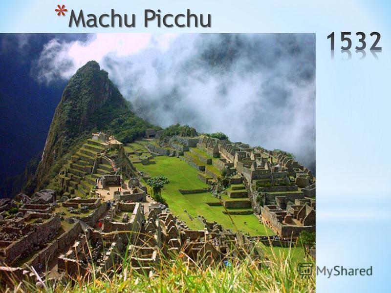 * Machu Picchu
