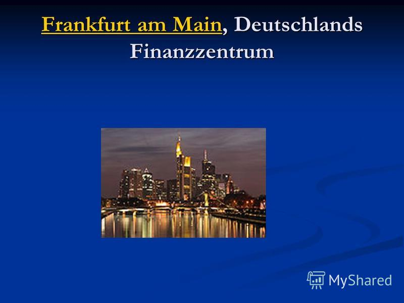 Frankfurt am MainFrankfurt am Main, Deutschlands Finanzzentrum Frankfurt am Main
