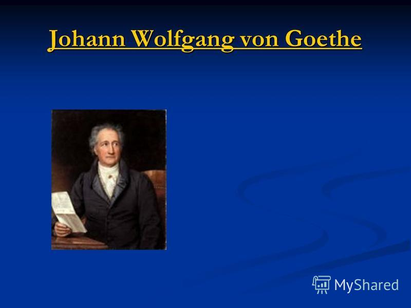 Johann Wolfgang von Goethe Johann Wolfgang von Goethe