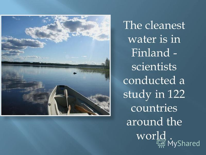 The cleanest water is in Finland - scientists conducted a study in 122 countries around the world.