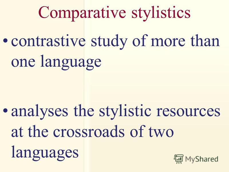 Comparative stylistics contrastive study of more than one language analyses the stylistic resources at the crossroads of two languages