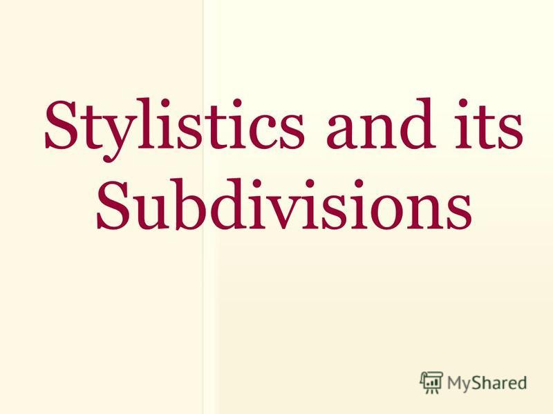 Stylistics and its Subdivisions