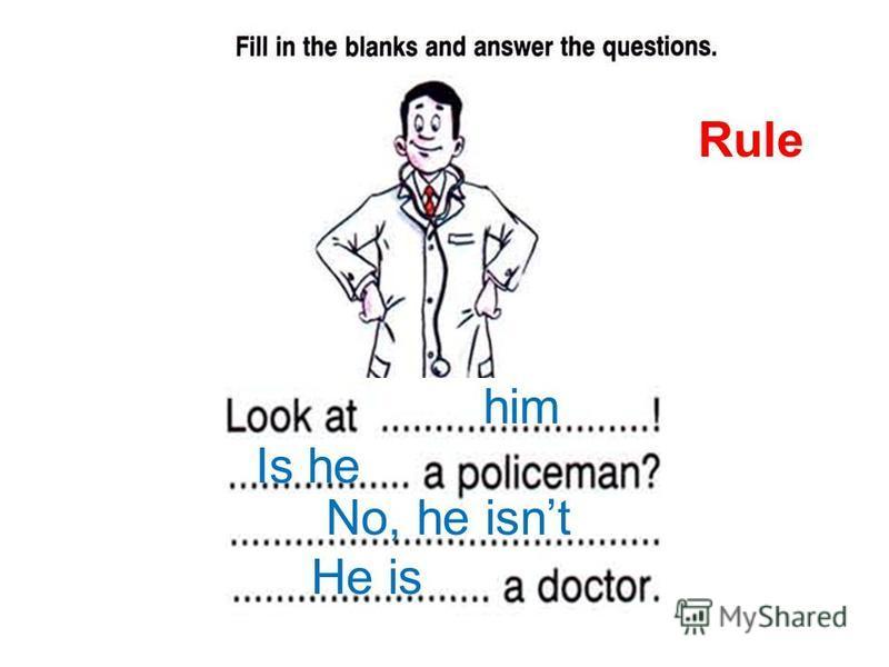 him Is he No, he isnt He is Rule