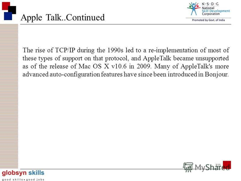110 Apple Talk AppleTalk is a proprietary suite of networking protocols developed by Apple Inc. for their Mac computers. AppleTalk included a number of features that allowed local area networks to be connected with no prior setup or the need for a ce