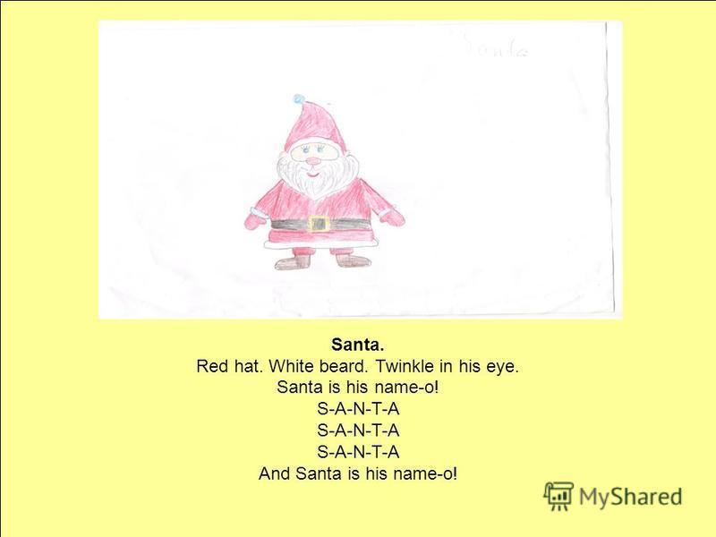 Santa. Red hat. White beard. Twinkle in his eye. Santa is his name-o! S-A-N-T-A S-A-N-T-A S-A-N-T-A And Santa is his name-o!
