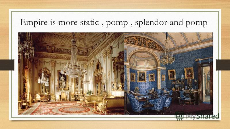 Empire is more static, pomp, splendor and pomp