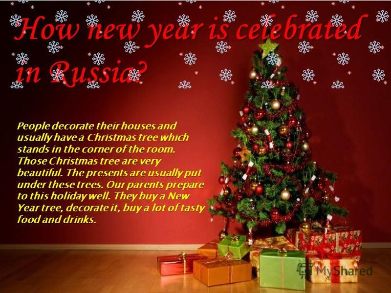 People decorate their houses and usually have a Christmas tree w ww which stands in the corner of the room. Those Christmas tree a aa are very beautiful. The presents are usually put under these trees. Our parents prepare to this holiday well. They b