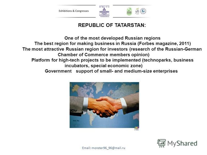 REPUBLIC OF TATARSTAN: One of the most developed Russian regions The best region for making business in Russia (Forbes magazine, 2011) The most attractive Russian region for investors (research of the Russian-German Chamber of Commerce members opinio
