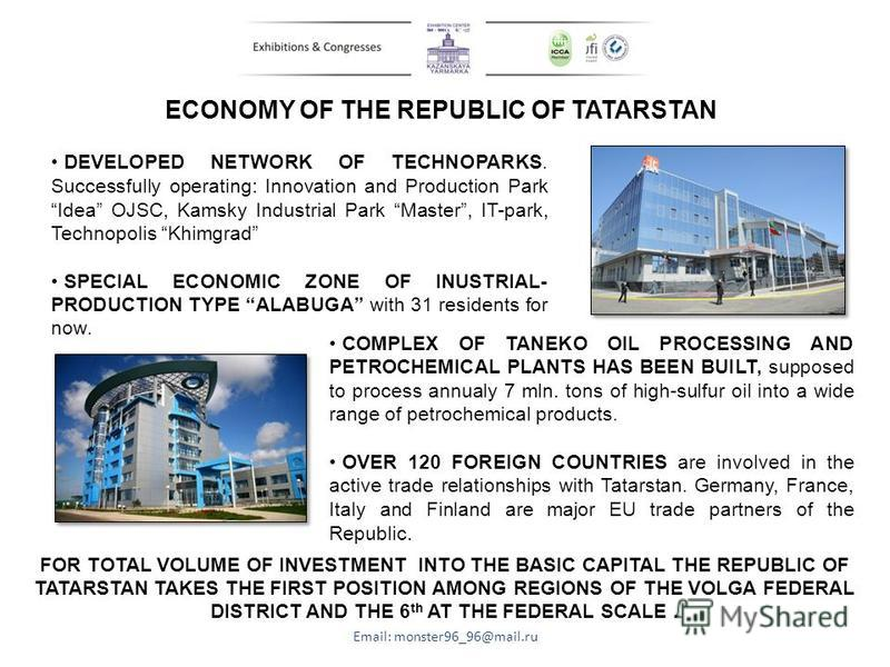 ECONOMY OF THE REPUBLIC OF TATARSTAN COMPLEX OF TANEKO OIL PROCESSING AND PETROCHEMICAL PLANTS HAS BEEN BUILT, supposed to process annualy 7 mln. tons of high-sulfur oil into a wide range of petrochemical products. OVER 120 FOREIGN COUNTRIES are invo