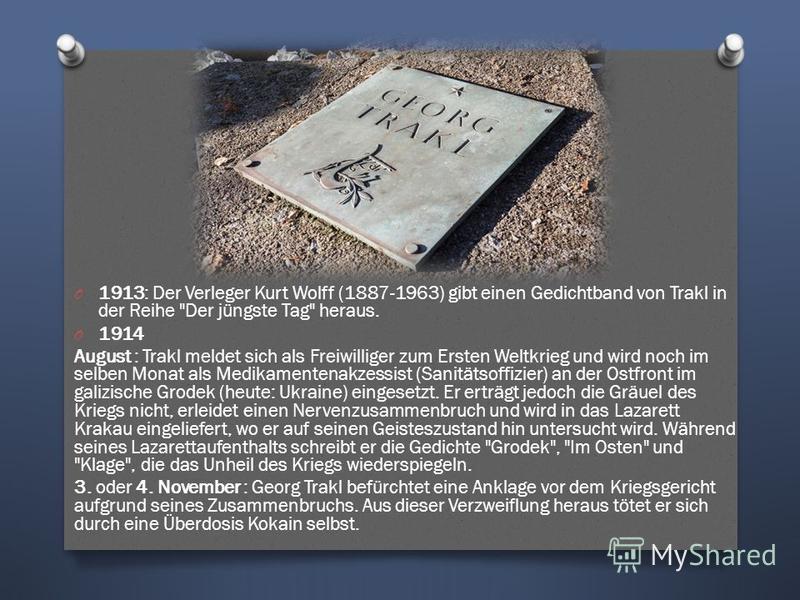 O 1913: Der Verleger Kurt Wolff (1887-1963) gibt einen Gedichtband von Trakl in der Reihe