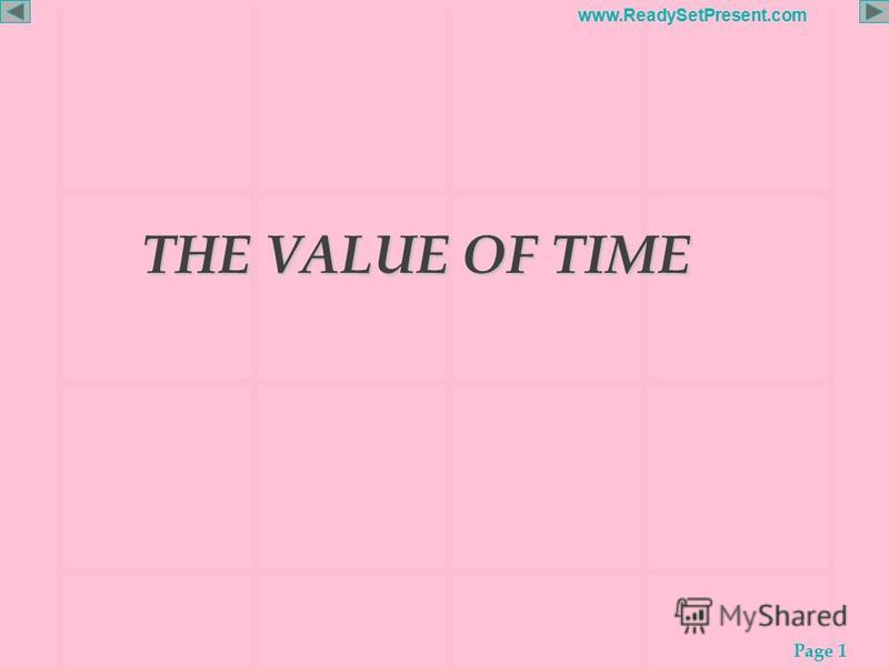 Page 1 www.ReadySetPresent.com THE VALUE OF TIME THE VALUE OF TIME