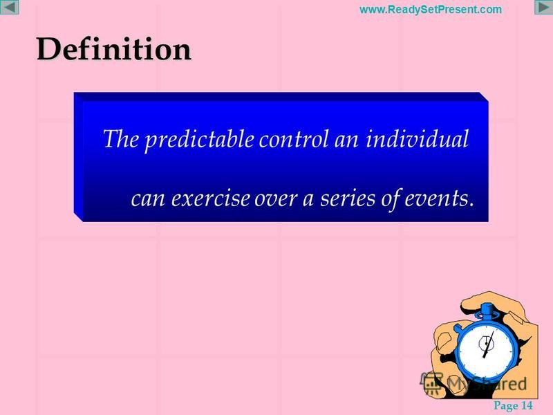 Page 14 www.ReadySetPresent.comDefinition The predictable control an individual can exercise over a series of events.