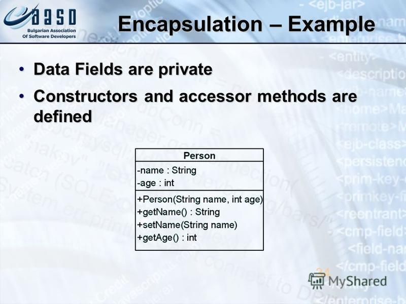 Encapsulation – Example Data Fields are privateData Fields are private Constructors and accessor methods are definedConstructors and accessor methods are defined 34