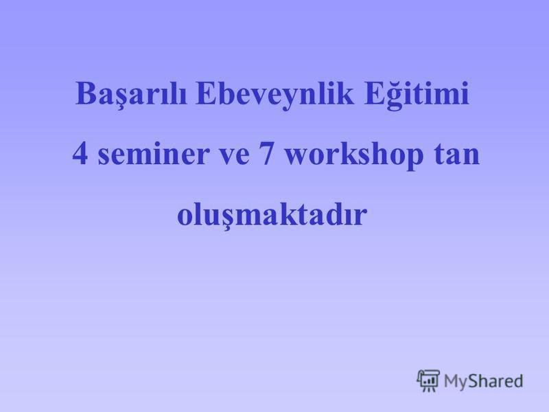 Başarılı Ebeveynlik Eğitimi 4 seminer ve 7 workshop tan oluşmaktadır
