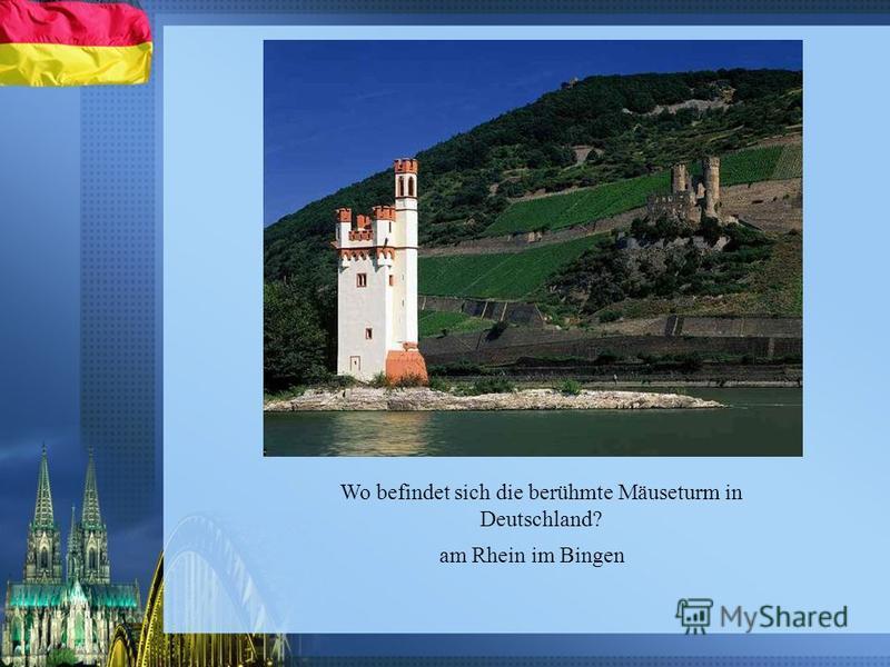 Wo befindet sich die berühmte Mäuseturm in Deutschland? am Rhein im Bingen