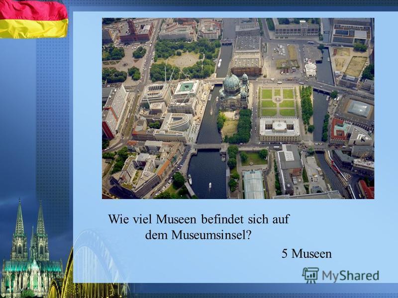 Wie viel Museen befindet sich auf dem Museumsinsel? 5 Museen