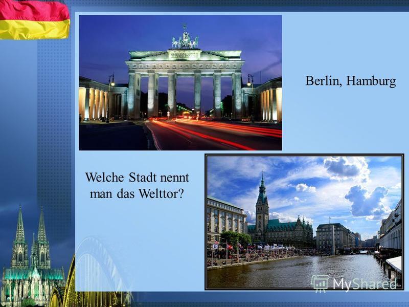 Welche Stadt nennt man das Welttor? Berlin, Hamburg