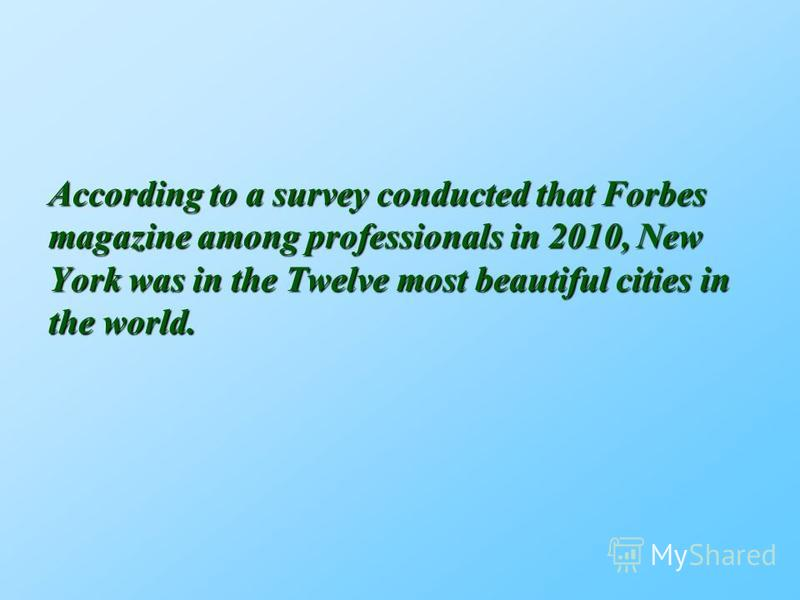 According to a survey conducted that Forbes magazine among professionals in 2010, New York was in the Twelve most beautiful cities in the world.