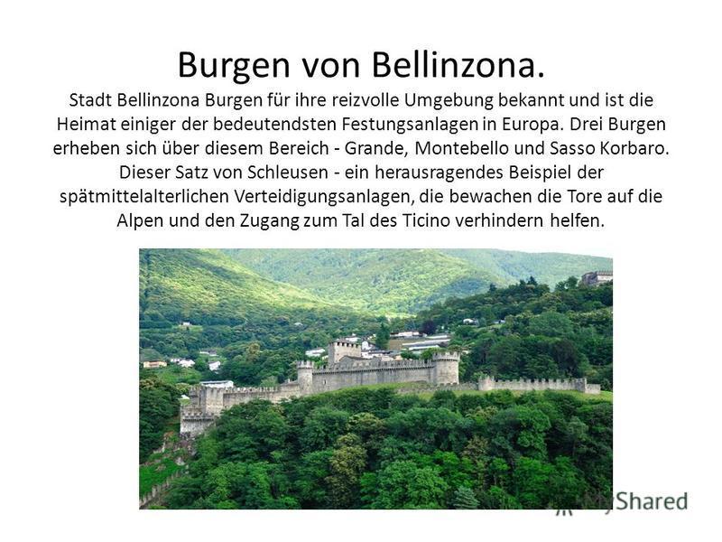 Burgen von Bellinzona. Stadt Bellinzona Burgen für ihre reizvolle Umgebung bekannt und ist die Heimat einiger der bedeutendsten Festungsanlagen in Europa. Drei Burgen erheben sich über diesem Bereich - Grande, Montebello und Sasso Korbaro. Dieser Sat