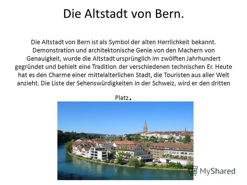 Die Altstadt von Bern. Die Altstadt von Bern ist als Symbol der alten Herrlichkeit bekannt. Demonstration und architektonische Genie von den Machern von Genauigkeit, wurde die Altstadt ursprünglich im zwölften Jahrhundert gegründet und behielt eine T