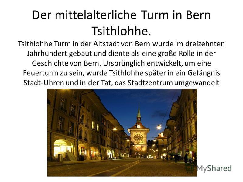 Der mittelalterliche Turm in Bern Tsithlohhe. Tsithlohhe Turm in der Altstadt von Bern wurde im dreizehnten Jahrhundert gebaut und diente als eine große Rolle in der Geschichte von Bern. Ursprünglich entwickelt, um eine Feuerturm zu sein, wurde Tsith
