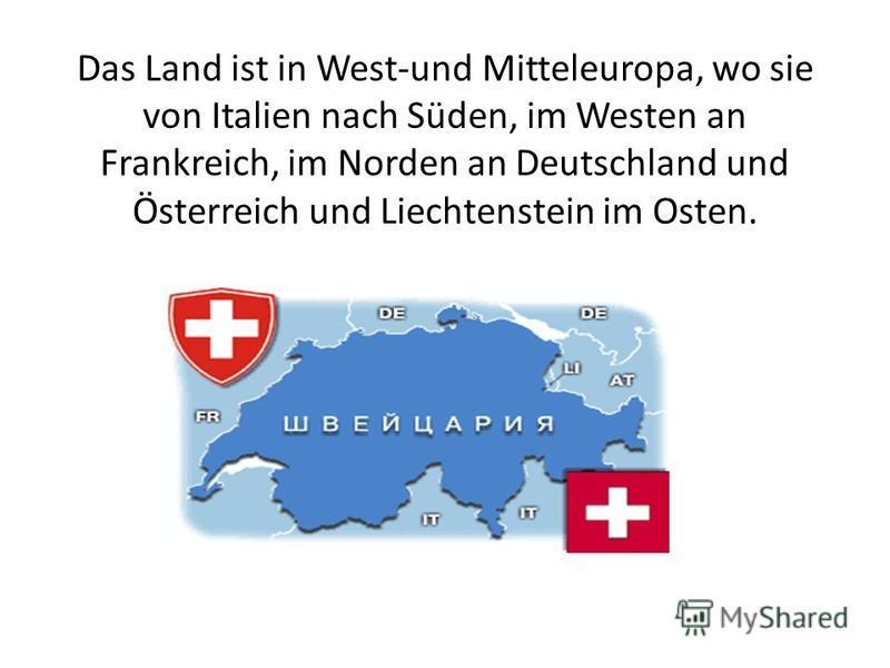 Das Land ist in West-und Mitteleuropa, wo sie von Italien nach Süden, im Westen an Frankreich, im Norden an Deutschland und Österreich und Liechtenstein im Osten.