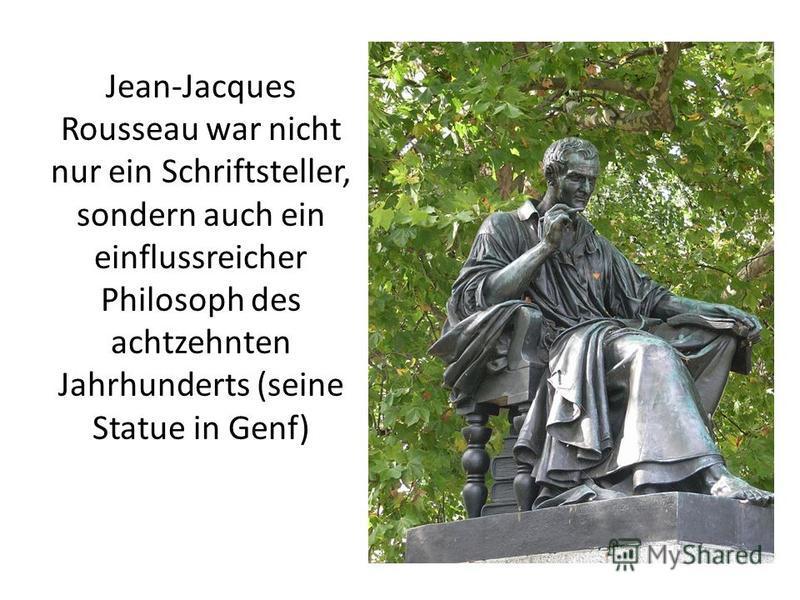 Jean-Jacques Rousseau war nicht nur ein Schriftsteller, sondern auch ein einflussreicher Philosoph des achtzehnten Jahrhunderts (seine Statue in Genf)