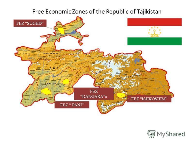 Free Economic Zones of the Republic of Tajikistan FEZ SUGHD FEZ PANJ FEZ DANGARA» FEZ ISHKOSHIM