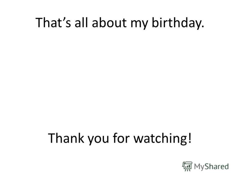 Thats all about my birthday. Thank you for watching!