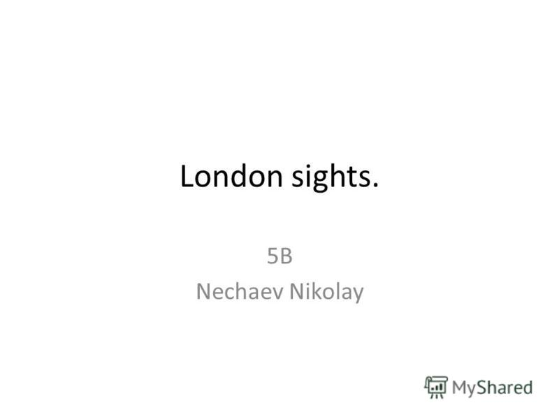 London sights. 5B Nechaev Nikolay