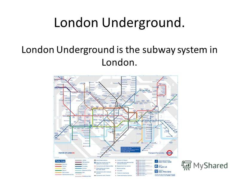 London Underground. London Underground is the subway system in London.