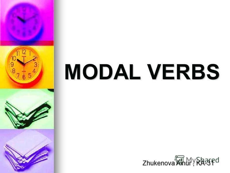 MODAL VERBS Zhukenova Ainur, KA-31