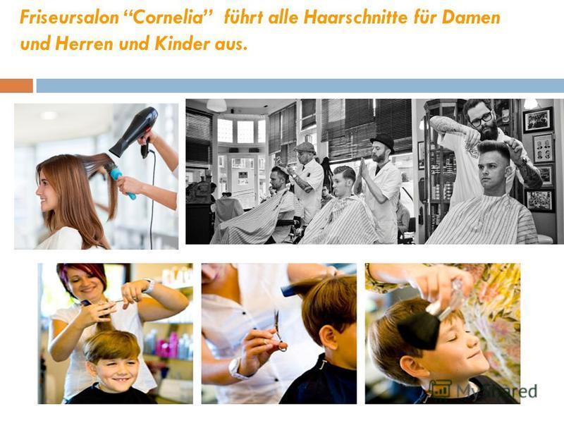 Friseursalon Cornelia führt alle Haarschnitte für Damen und Herren und Kinder aus.