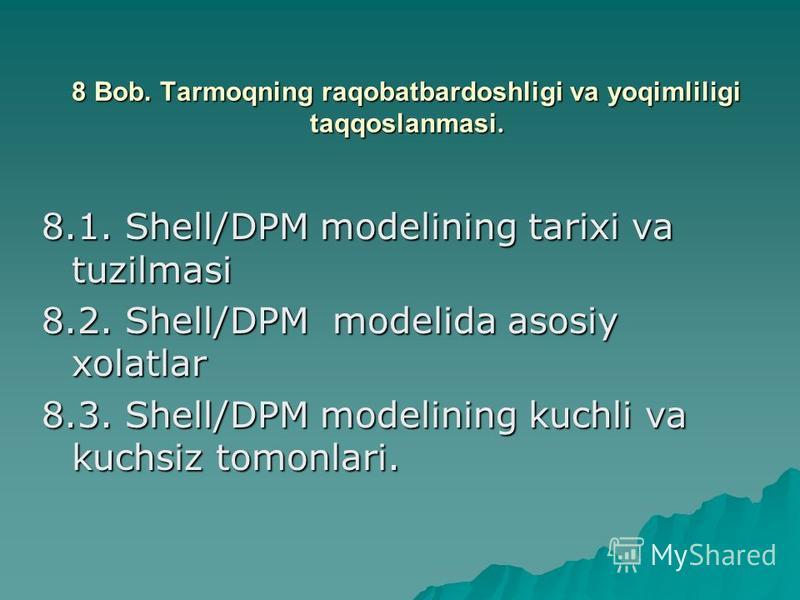8 Bob. Tarmoqning raqobatbardoshligi va yoqimliligi taqqoslanmasi. 8.1. Shell/DPM modеlining tarixi va tuzilmasi 8.2. Shell/DPM modеlida asosiy xolatlar 8.3. Shell/DPM modеlining kuchli va kuchsiz tomonlari.