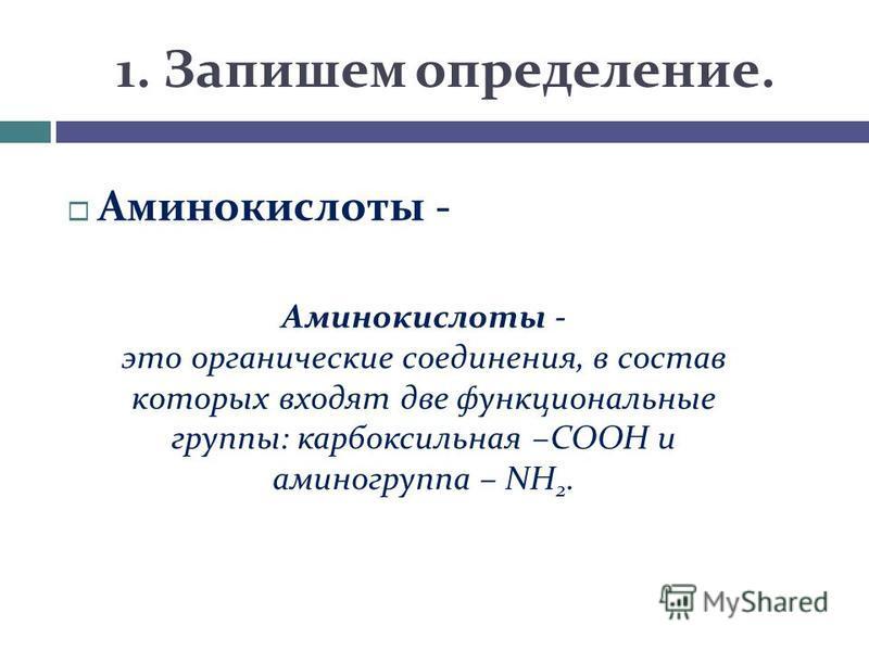 1. Запишем определение. Аминокислоты - это органические соединения, в состав которых входят две функциональные группы: карбоксильная –COOH и аминогруппа – NH 2.