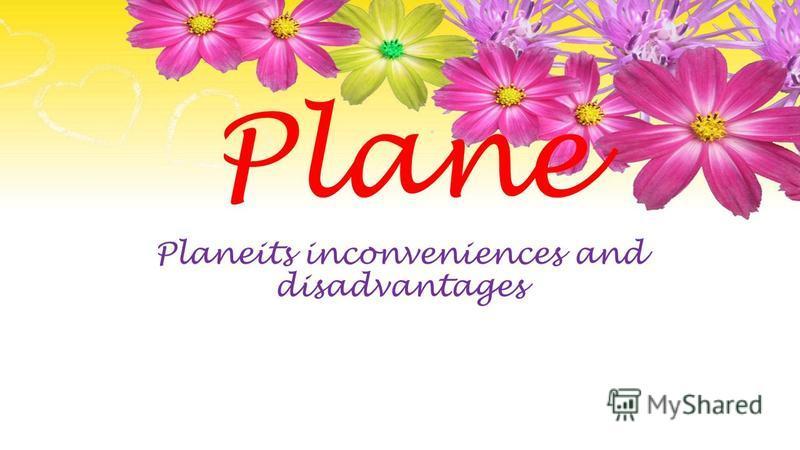 Plane Planeits inconveniences and disadvantages