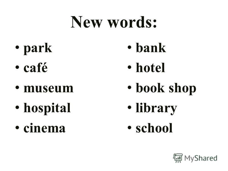 New words: park café museum hospital cinema bank hotel book shop library school