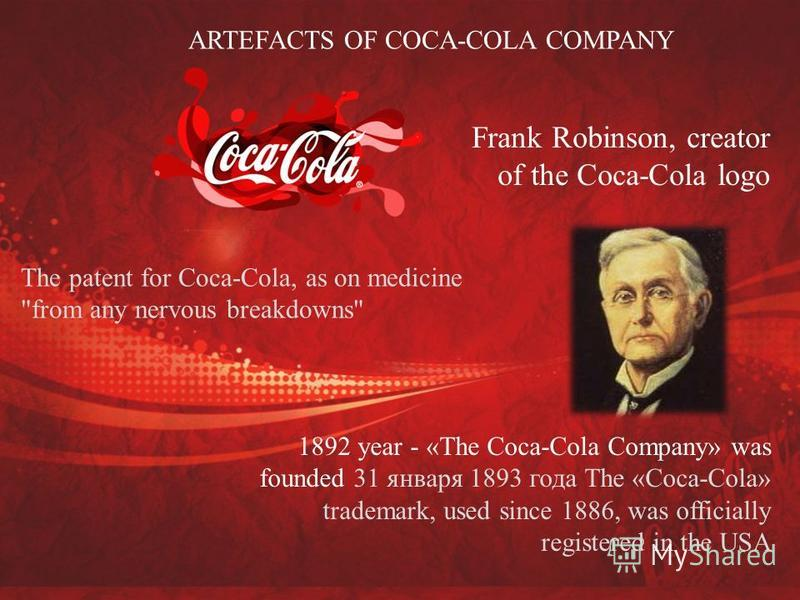 Frank Robinson, creator of the Coca-Cola logo The patent for Coca-Cola, as on medicine