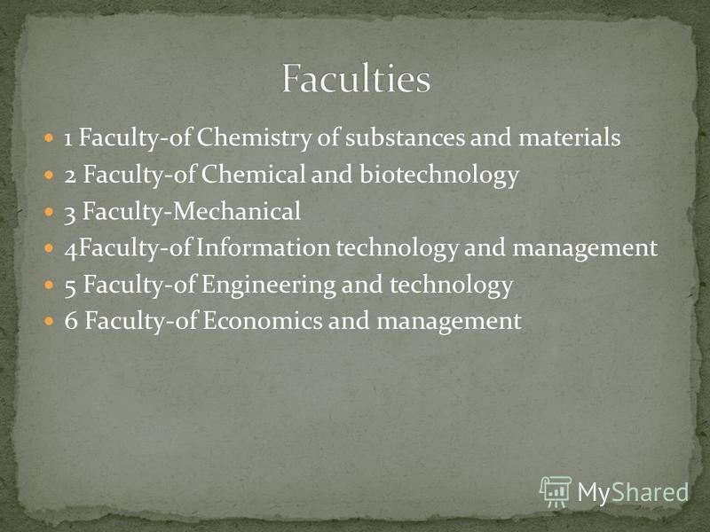 1 Faculty-of Chemistry of substances and materials 2 Faculty-of Chemical and biotechnology 3 Faculty-Mechanical 4Faculty-of Information technology and management 5 Faculty-of Engineering and technology 6 Faculty-of Economics and management
