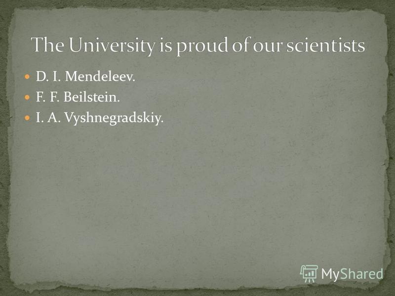 D. I. Mendeleev. F. F. Beilstein. I. A. Vyshnegradskiy.